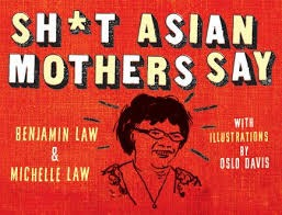 Shit Asian Mothers Say by Benjamin Law and Michelle Law